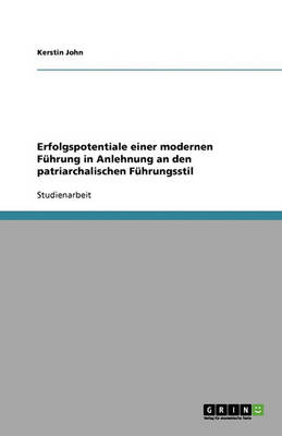 Erfolgspotentiale Einer Modernen F hrung in Anlehnung an Den Patriarchalischen F hrungsstil (Paperback)