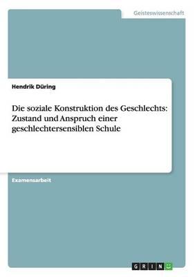 Die Soziale Konstruktion Des Geschlechts: Zustand Und Anspruch Einer Geschlechtersensiblen Schule (Paperback)