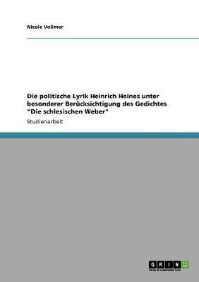 """Die Politische Lyrik Heinrich Heines Unter Besonderer Berucksichtigung Des Gedichtes """"Die Schlesischen Weber"""" (Paperback)"""