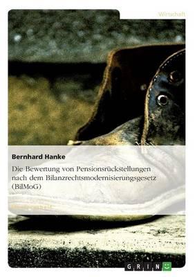 Die Bewertung Von Pensionsr ckstellungen Nach Dem Bilanzrechtsmodernisierungsgesetz (Bilmog) (Paperback)