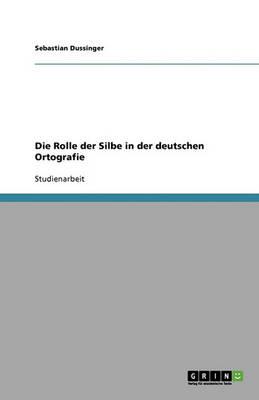 Die Rolle Der Silbe in Der Deutschen Orthografie (Paperback)