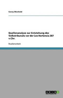 Quellenanalyse Zur Entstehung Des Volkstribunats VOR Der Lex Hortensia 287 V.Chr. (Paperback)