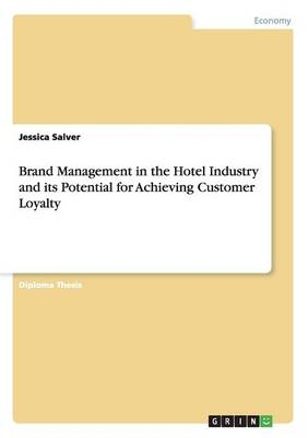 Brand Management in the Hotel Industry and Its Potential for Achieving Customer Loyalty (Paperback)