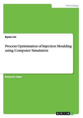 Process Optimisation of Injection Moulding Using Computer Simulation (Paperback)