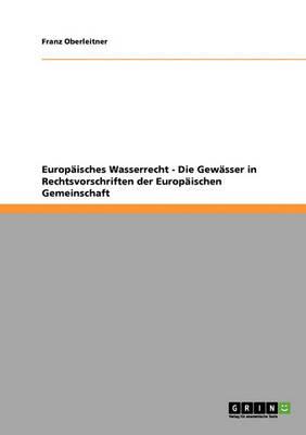 Europaisches Wasserrecht - Die Gewasser in Rechtsvorschriften Der Europaischen Gemeinschaft (Paperback)