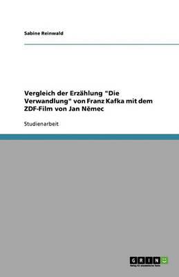 """Vergleich Der Erzahlung """"Die Verwandlung"""" Von Franz Kafka Mit Dem Zdf-Film Von Jan Nemec (Paperback)"""