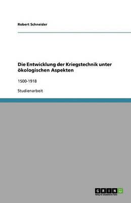 Die Entwicklung Der Kriegstechnik Unter Okologischen Aspekten (Paperback)