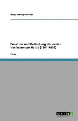 Funktion Und Bedeutung Der Ersten Verfassungen Haitis (1801-1805) (Paperback)
