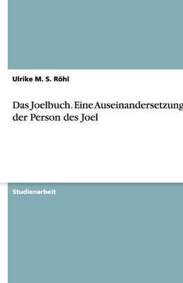Das Joelbuch. Eine Auseinandersetzung Mit Der Person Des Joel (Paperback)