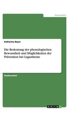Die Bedeutung Der Phonologischen Bewusstheit Und Moglichkeiten Der Pravention Bei Legasthenie (Paperback)
