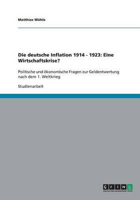 Die Deutsche Inflation 1914 - 1923: Eine Wirtschaftskrise? (Paperback)