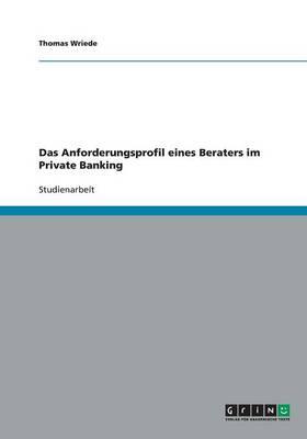 Das Anforderungsprofil Eines Beraters Im Private Banking (Paperback)