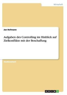 Aufgaben Des Controlling Im Hinblick Auf Zielkonflikte Mit Der Beschaffung (Paperback)