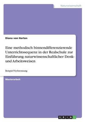 Eine Methodisch Binnendifferenzierende Unterrichtssequenz in Der Realschule Zur Einfuhrung Naturwissenschaftlicher Denk- Und Arbeitsweisen (Paperback)