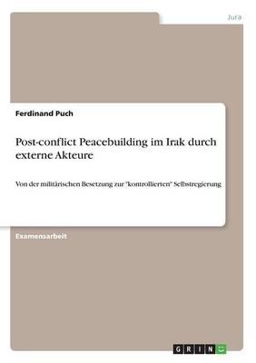 Post-Conflict Peacebuilding Im Irak Durch Externe Akteure (Paperback)
