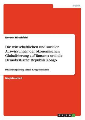 Die Wirtschaftlichen Und Sozialen Auswirkungen Der Okonomischen Globalisierung Auf Tansania Und Die Demokratische Republik Kongo (Paperback)