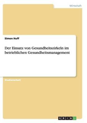 Der Einsatz Von Gesundheitszirkeln Im Betrieblichen Gesundheitsmanagement (Paperback)
