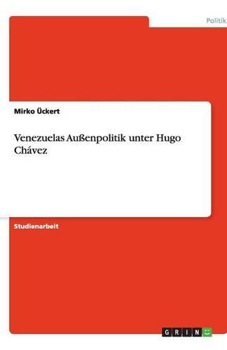 Venezuelas Auenpolitik Unter Hugo Chavez (Paperback)
