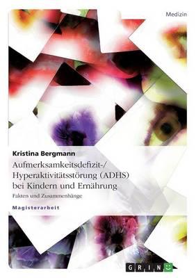 Aufmerksamkeitsdefizit-/Hyperaktivitatsstorung (Adhs) Bei Kindern Und Ernahrung (Paperback)