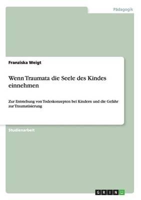 Wenn Traumata Die Seele Des Kindes Einnehmen (Paperback)