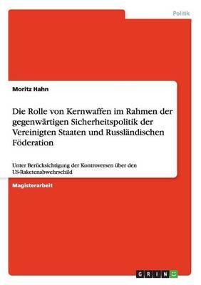 Die Rolle Von Kernwaffen Im Rahmen Der Gegenwartigen Sicherheitspolitik Der Vereinigten Staaten Und Russlandischen Foderation (Paperback)