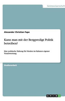 Kann Man Mit Der Bergpredigt Politik Betreiben? (Paperback)