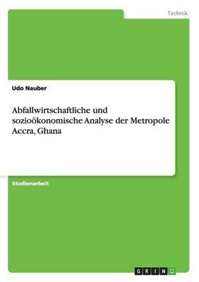 Abfallwirtschaftliche Und Soziookonomische Analyse Der Metropole Accra, Ghana (Paperback)