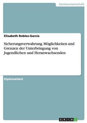 Sicherungsverwahrung. Moglichkeiten Und Grenzen Der Unterbringung Von Jugendlichen Und Heranwachsenden (Paperback)