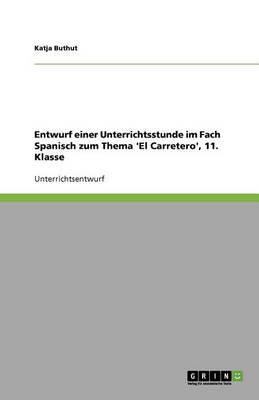 Entwurf Einer Unterrichtsstunde Im Fach Spanisch Zum Thema 'el Carretero', 11. Klasse (Paperback)