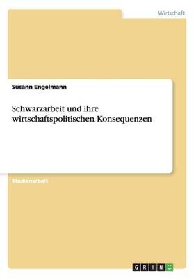 Schwarzarbeit Und Ihre Wirtschaftspolitischen Konsequenzen (Paperback)