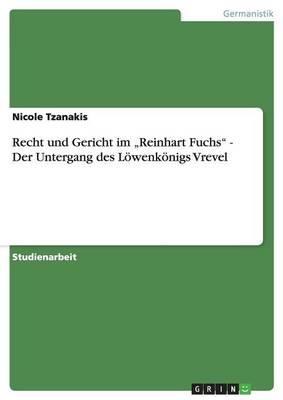"""Recht Und Gericht Im """"Reinhart Fuchs"""" - Der Untergang Des Lowenkonigs Vrevel (Paperback)"""