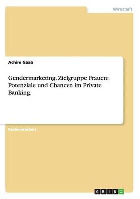 Gendermarketing. Zielgruppe Frauen: Potenziale Und Chancen Im Private Banking. (Paperback)
