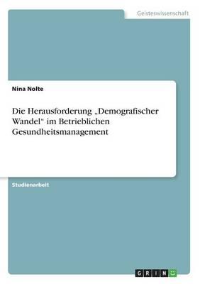 """Die Herausforderung """"demografischer Wandel Im Betrieblichen Gesundheitsmanagement (Paperback)"""