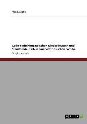 Code-Switching Zwischen Niederdeutsch Und Standarddeutsch in Einer Ostfriesischen Familie (Paperback)