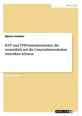 Die Wirkungsweisen Der Kvp Und Tpm-Instrumentarien Auf Die Unternehmenskultur (Paperback)