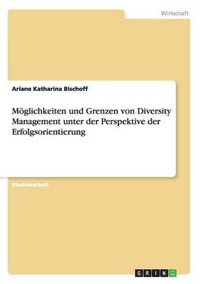 Moglichkeiten Und Grenzen Von Diversity Management Unter Der Perspektive Der Erfolgsorientierung (Paperback)