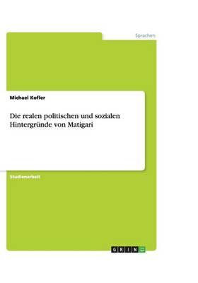 Die Realen Politischen Und Sozialen Hintergrunde Von Matigari (Paperback)