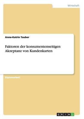 Faktoren Der Konsumentenseitigen Akzeptanz Von Kundenkarten (Paperback)