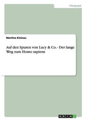 Auf Den Spuren Von Lucy & Co. - Der Lange Weg Zum Homo Sapiens (Paperback)
