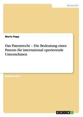 Das Patentrecht - Die Bedeutung Eines Patents Fur International Operierende Unternehmen (Paperback)
