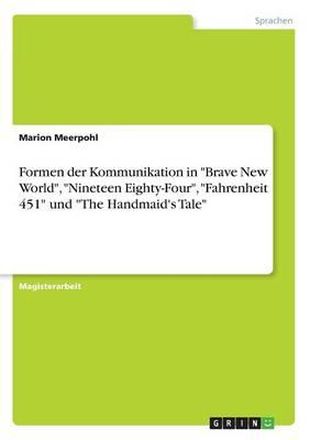 Formen Der Kommunikation in Brave New World, Nineteen Eighty-Four, Fahrenheit 451 Und the Handmaid's Tale (Paperback)