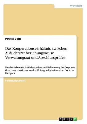 Das Kooperationsverhaltnis Zwischen Aufsichtsrat Beziehungsweise Verwaltungsrat Und Abschlussprufer (Paperback)