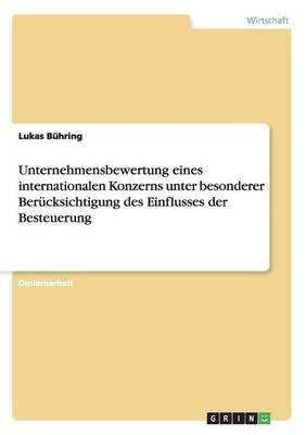 Unternehmensbewertung Eines Internationalen Konzerns Unter Besonderer Berucksichtigung Des Einflusses Der Besteuerung (Paperback)