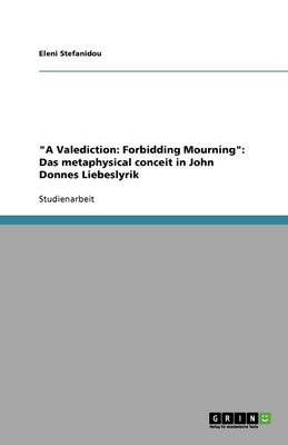 A Valediction: Forbidding Mourning: Das Metaphysical Conceit in John Donnes Liebeslyrik (Paperback)