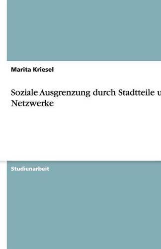 Soziale Ausgrenzung Durch Stadtteile Und Netzwerke (Paperback)
