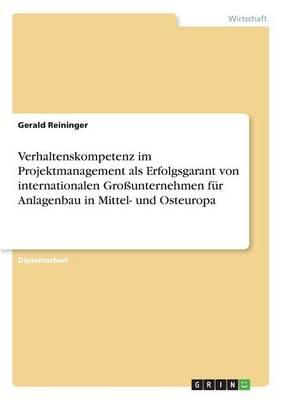Verhaltenskompetenz Im Projektmanagement ALS Erfolgsgarant Von Internationalen Grounternehmen Fur Anlagenbau in Mittel- Und Osteuropa (Paperback)