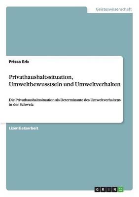 Privathaushaltssituation, Umweltbewusstsein Und Umweltverhalten (Paperback)