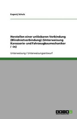 Herstellen Einer Unlosbaren Verbindung (Blindnietverbindung) (Unterweisung Karosserie- Und Fahrzeugbaumechaniker / -In) (Paperback)