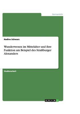 Wunderwesen Im Mittelalter Und Ihre Funktion Am Beispiel Des Straburger Alexanders (Paperback)