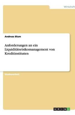 Anforderungen an Ein Liquiditatsrisikomanagement Von Kreditinstituten (Paperback)